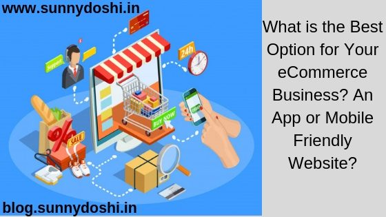 What is the Best Option for Your eCommerce Business? An App or Mobile Friendly Website?